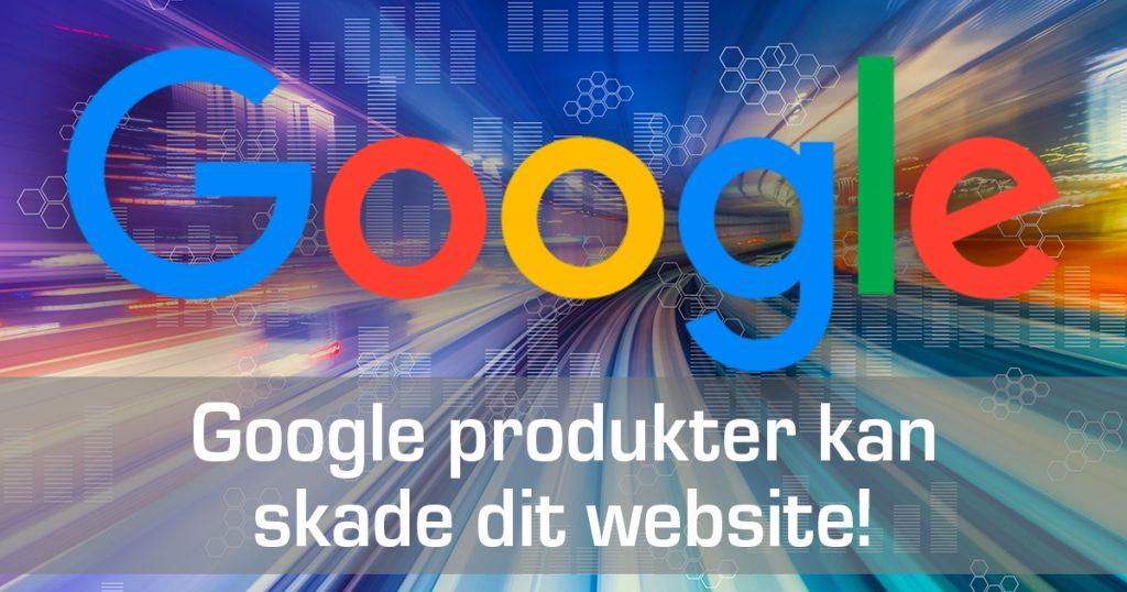 google-produkter-kan-skade-dit-website